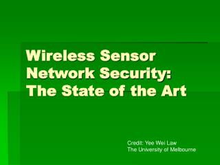 Wireless Sensor Network Security: The State of the Art