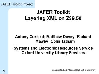JAFER Toolkit Layering XML on Z39.50 Antony Corfield; Matthew Dovey; Richard Mawby; Colin Tatham