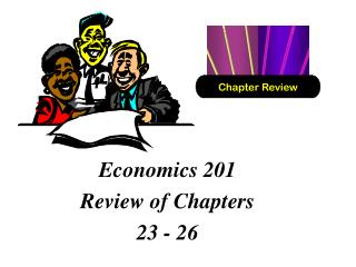 Economics 201 Review of Chapters  23 - 26