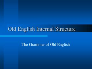 Old English Internal Structure