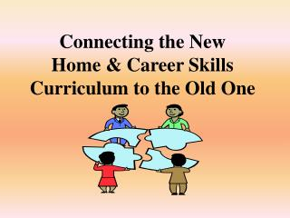 Connecting the New  Home & Career Skills Curriculum to the Old One
