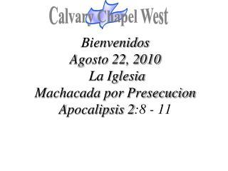Bienvenidos Agosto 22, 2010  La Iglesia Machacada por Presecucion Apocalipsis 2 :8 - 11