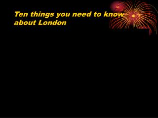 Ten things you need to know about London