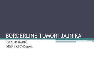 BORDERLINE TUMORI JAJNIKA
