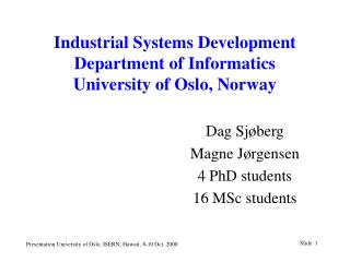 Industrial Systems Development Department of Informatics University of Oslo, Norway