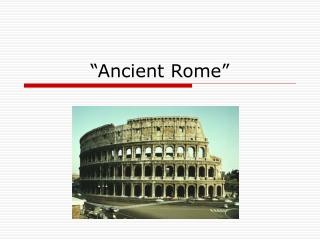 """Ancient Rome"""