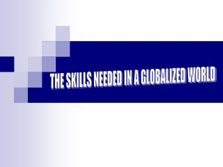 THE SKILLS NEEDED IN A GLOBALIZED WORLD