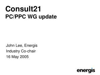 Consult21 PC/PPC WG update