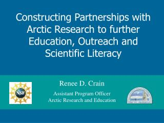 Renee D. Crain Assistant Program Officer Arctic Research and Education