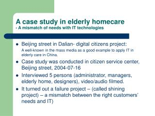 A case study in elderly homecare - A mismatch of needs with IT technologies