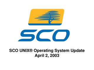 SCO UNIX® Operating System Update April 2, 2003