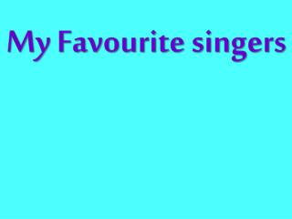 My  Favourite  singers