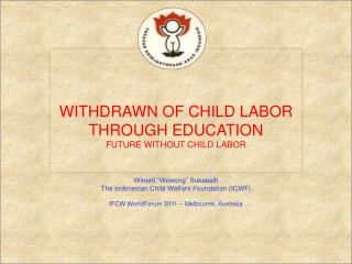 WITHDRAWN OF CHILD LABOR THROUGH EDUCATION FUTURE WITHOUT CHILD LABOR