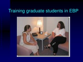 Training graduate students in EBP