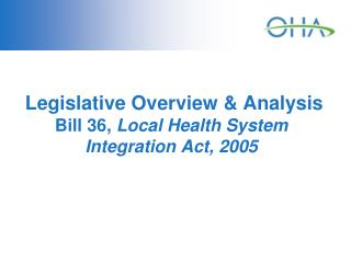 Legislative Overview & Analysis Bill 36,  Local Health System Integration Act, 2005