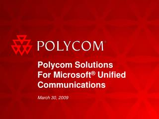 Polycom Solutions For Microsoft ®  Unified Communications
