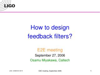 How to design feedback filters? E2E meeting September 27, 2006 Osamu Miyakawa, Caltech