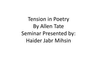 Tension in Poetry By Allen Tate Seminar Presented by: Haider Jabr Mihsin