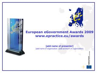 European eGovernment Awards 2009 epractice.eu/awards [add name of presenter]
