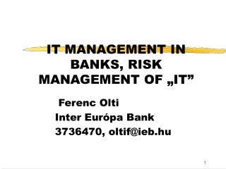 "IT MANAGEMENT IN BANKS, RISK MANAGEMENT OF ""IT"""