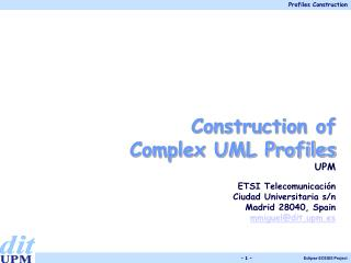 Construction of  Complex UML Profiles UPM ETSI Telecomunicación  Ciudad Universitaria s/n