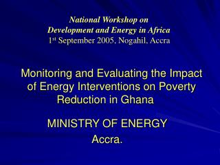 Monitoring and Evaluating the Impact of Energy Interventions on Poverty Reduction in Ghana