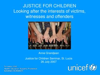 JUSTICE FOR CHILDREN Looking after the interests of victims, witnesses and offenders