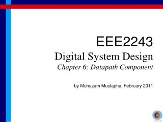 EEE2243 Digital System Design Chapter 6: Datapath Component by Muhazam Mustapha, February 2011