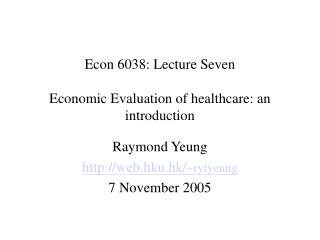 Econ 6038: Lecture Seven Economic Evaluation of healthcare: an introduction