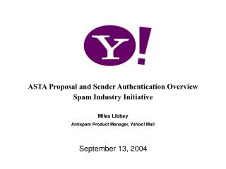ASTA Proposal and Sender Authentication Overview Spam Industry Initiative