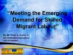 Meeting the Emerging Demand for Skilled Migrant Labour