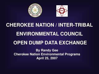 CHEROKEE NATION / INTER-TRIBAL ENVIRONMENTAL COUNCIL   OPEN DUMP DATA EXCHANGE
