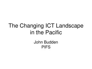 The Changing ICT Landscape in the Pacific