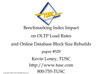 Benchmarking Index Impact on OLTP Load Rates and Online Database Block Size Rebuilds paper #529