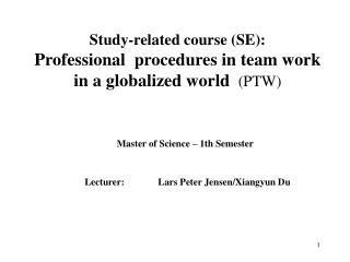 Study-related course (SE): Professional  procedures in team work in a globalized world  (PTW)