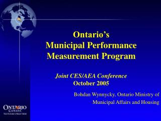 Ontario's Municipal Performance Measurement Program Joint CES/AEA Conference October 2005