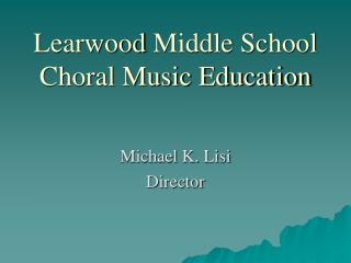 Learwood  Middle School  Choral Music Education