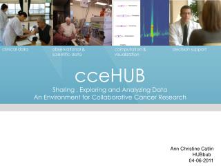 cceHUB Sharing , Exploring and Analyzing Data An Environment for Collaborative Cancer Research