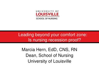 Leading beyond your comfort zone:  		Is nursing recession proof?