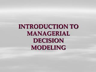 I NTRODUCTION TO MANAGERIAL DECISION MODELING