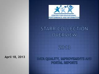 STARR Collection Overview 2013 DATA Quality, Improvements and Portal reports