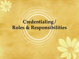 Credentialing /  Roles & Responsibilities