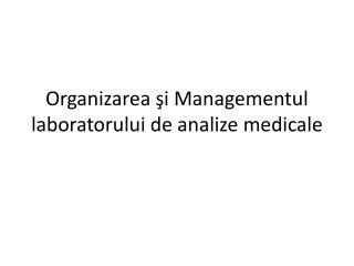 Organizarea şi Managementul laboratorului de analize medicale