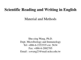Scientific Reading and Writing in English Material and Methods Shu-ying Wang, Ph.D.