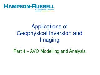 Applications of Geophysical Inversion and Imaging Part  4  –  AVO Modelling and Analysis