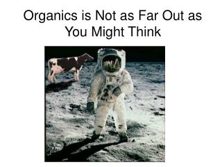Organics is Not as Far Out as You Might Think