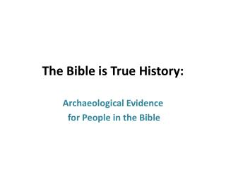 The Bible is True History: