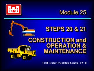 Module 25 STEPS 20 & 21 CONSTRUCTION and OPERATION & MAINTENANCE