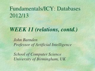 Fundamentals/ICY: Databases 2012/13 WEEK 11 (relations, contd.)