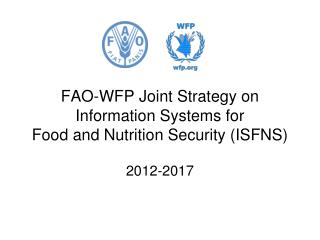 FAO-WFP Joint Strategy on Information Systems for  Food and Nutrition Security (ISFNS)